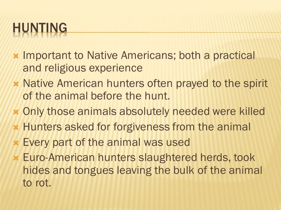 hunting Important to Native Americans; both a practical and religious experience.