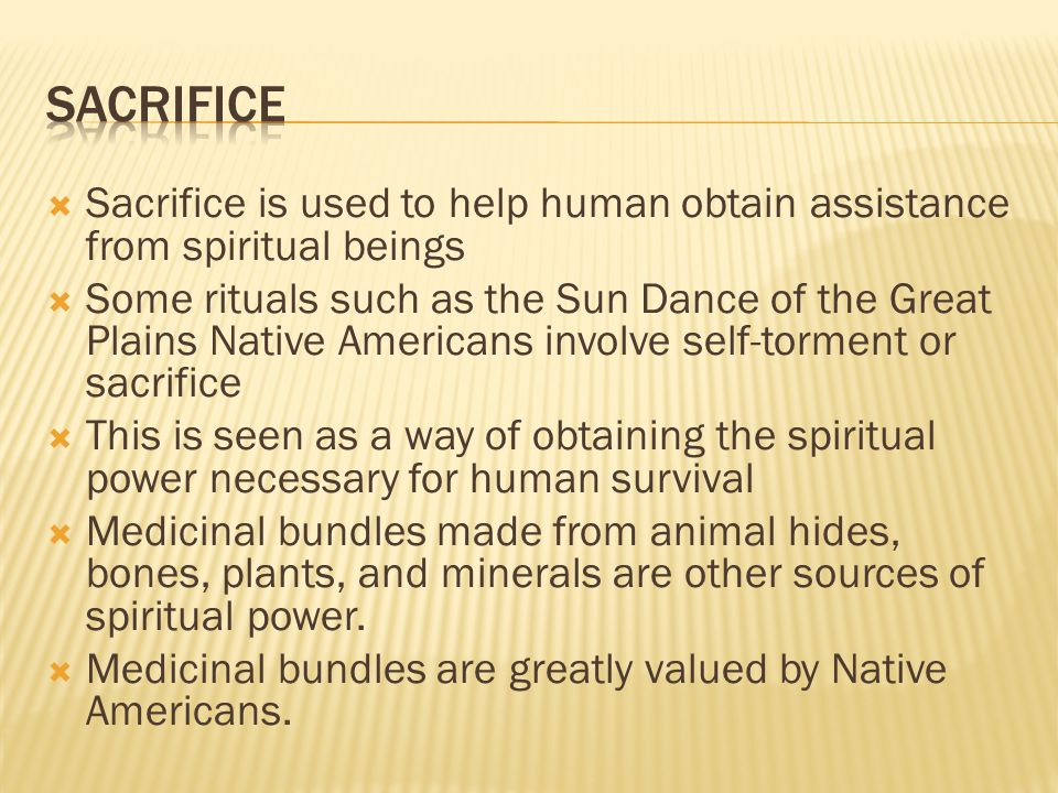 sacrifice Sacrifice is used to help human obtain assistance from spiritual beings.
