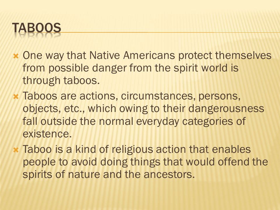 taboos One way that Native Americans protect themselves from possible danger from the spirit world is through taboos.