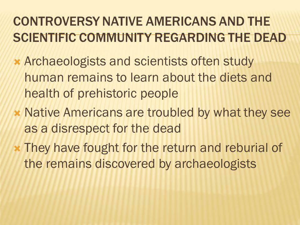 CONTROVERSY NATIVE AMERICANS AND THE SCIENTIFIC COMMUNITY REGARDING THE DEAD