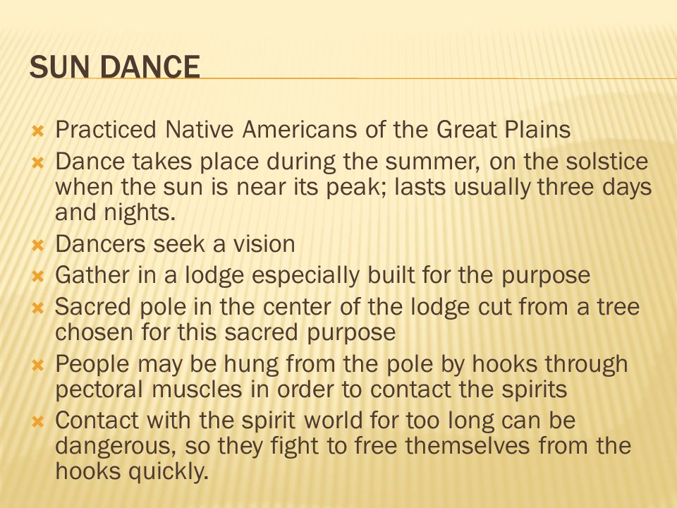 SUN DANCE Practiced Native Americans of the Great Plains