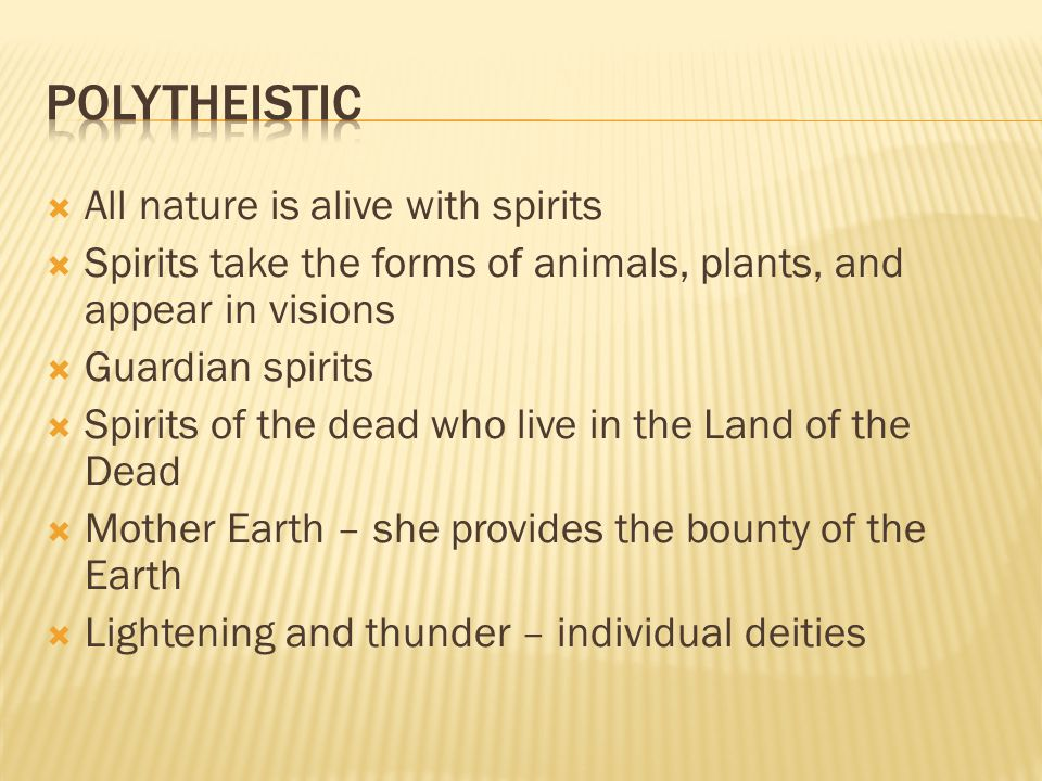 polytheistic All nature is alive with spirits