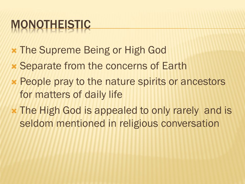 Monotheistic The Supreme Being or High God