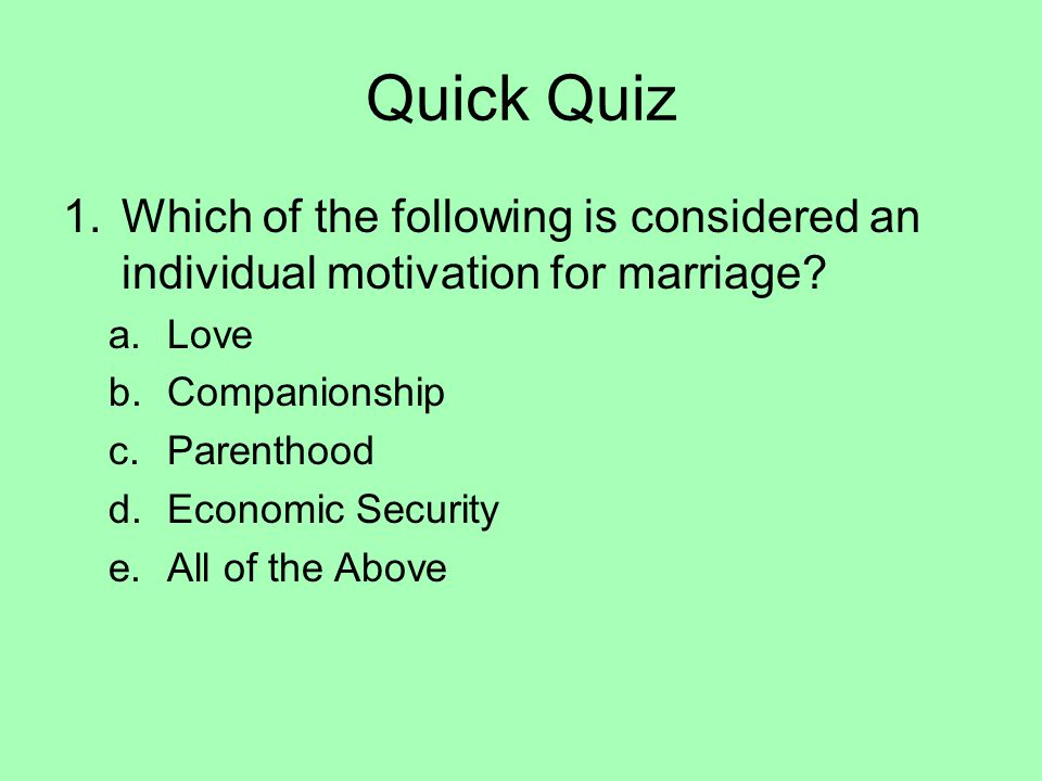 Quick Quiz Which of the following is considered an individual motivation for marriage Love. Companionship.
