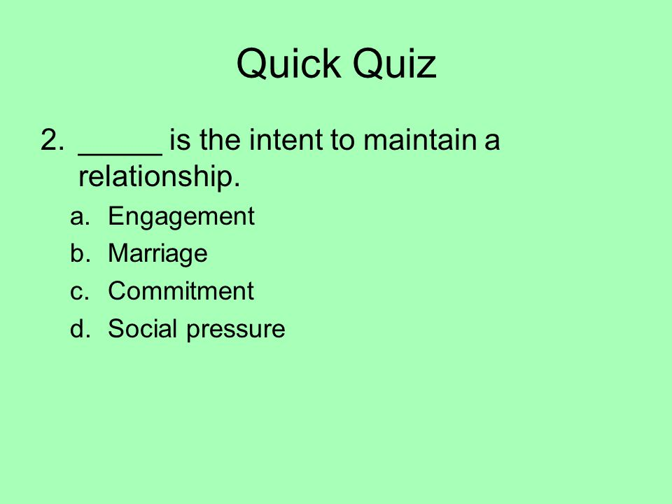 Quick Quiz _____ is the intent to maintain a relationship. Engagement
