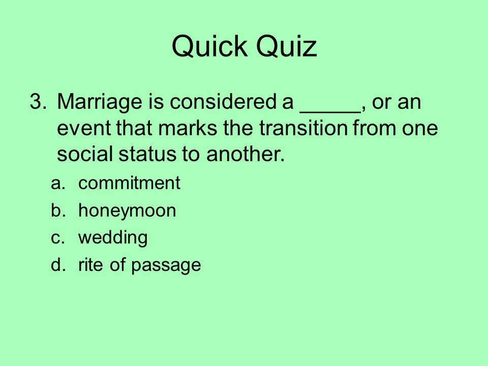 Quick Quiz Marriage is considered a _____, or an event that marks the transition from one social status to another.