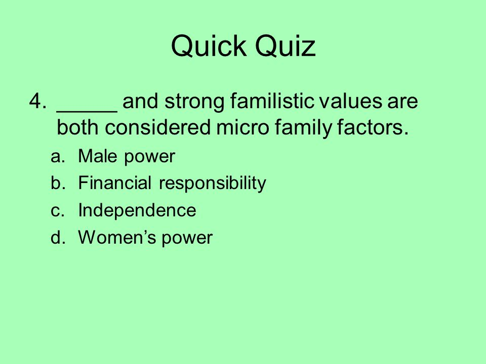 Quick Quiz _____ and strong familistic values are both considered micro family factors. Male power.