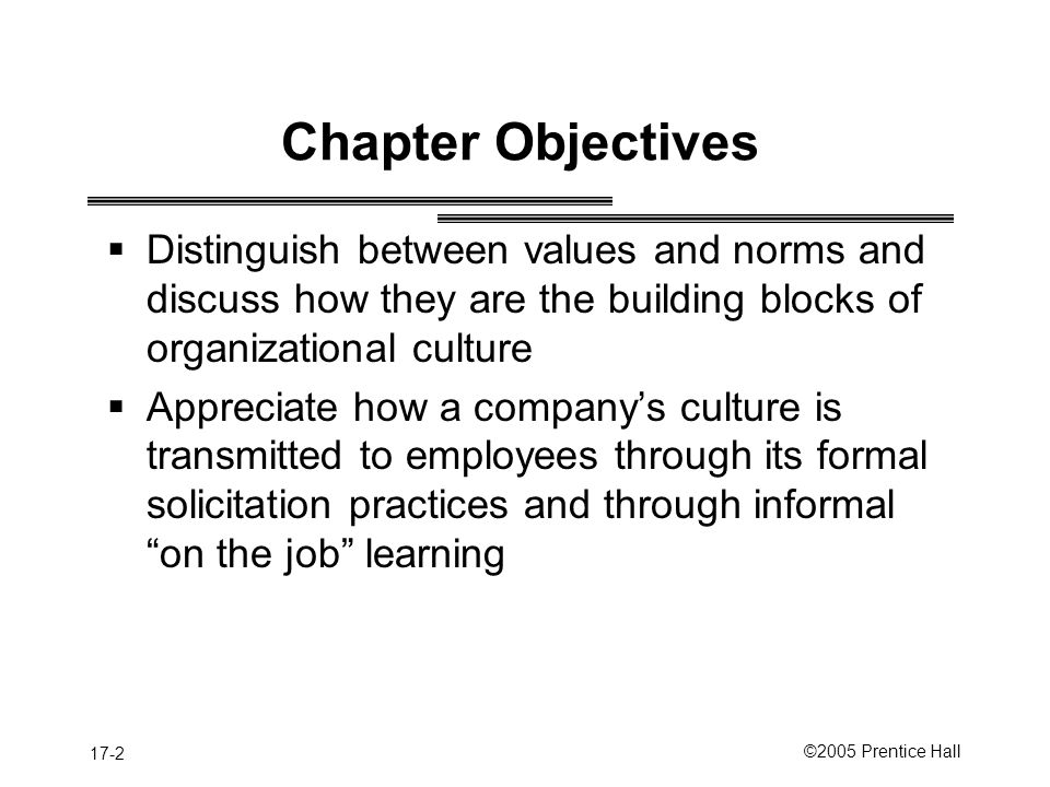 Chapter Objectives Distinguish between values and norms and discuss how they are the building blocks of organizational culture.