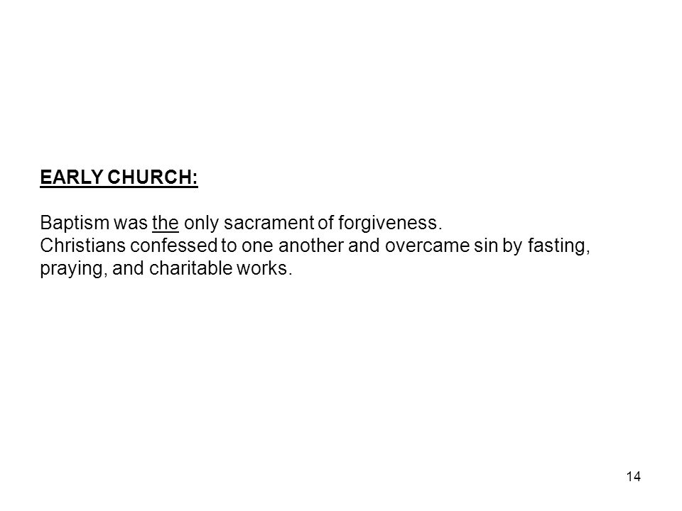 EARLY CHURCH: Baptism was the only sacrament of forgiveness.