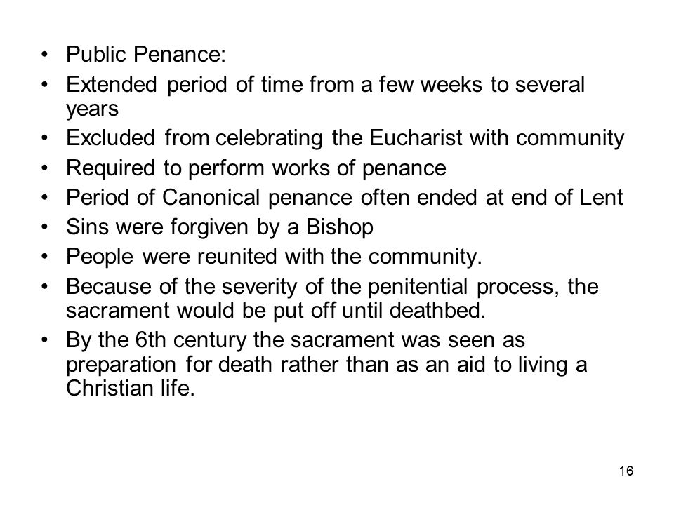 Public Penance: Extended period of time from a few weeks to several years. Excluded from celebrating the Eucharist with community.