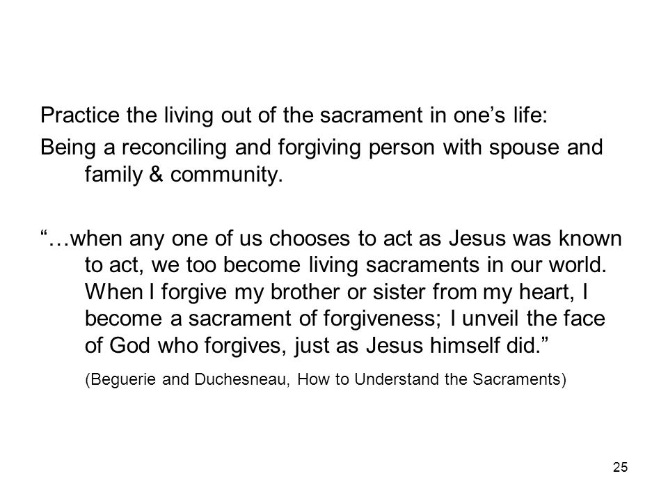 Practice the living out of the sacrament in one's life: