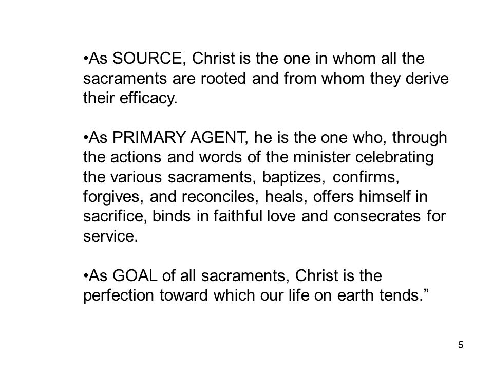 As SOURCE, Christ is the one in whom all the sacraments are rooted and from whom they derive their efficacy.