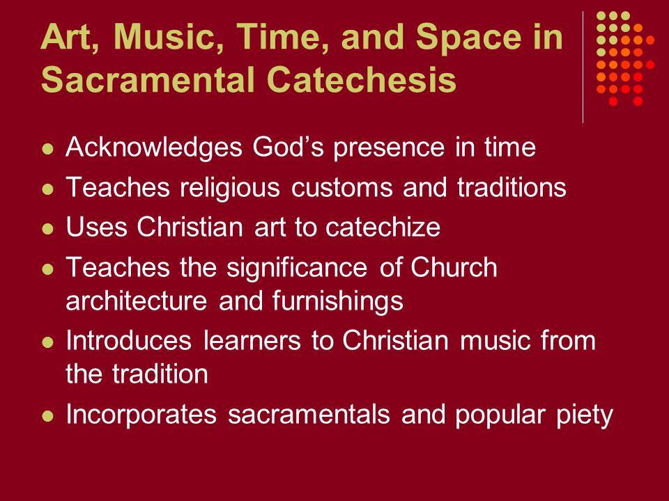 Art, Music, Time, and Space in Sacramental Catechesis