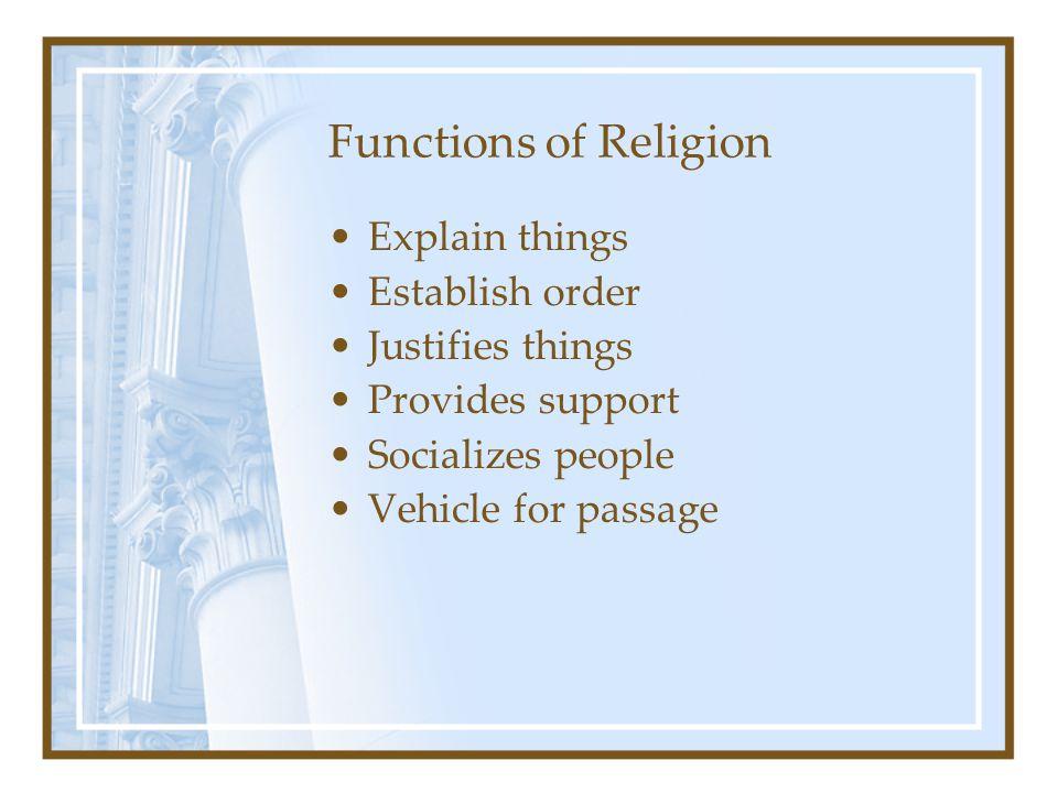 Functions of Religion Explain things Establish order Justifies things