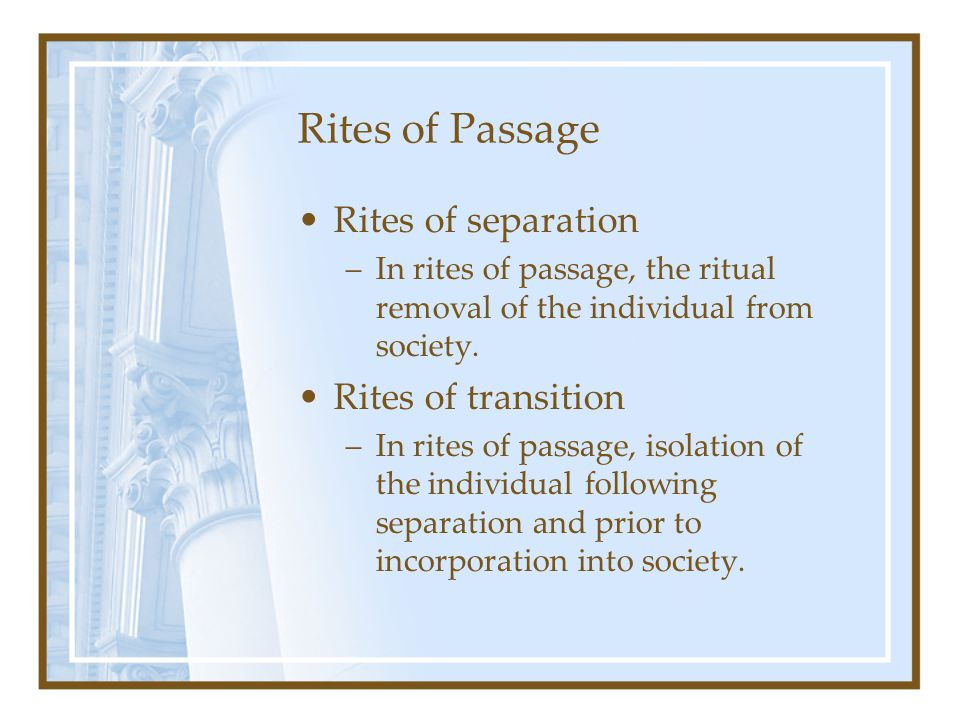 Rites of Passage Rites of separation Rites of transition