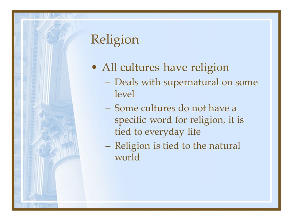 Religion All cultures have religion