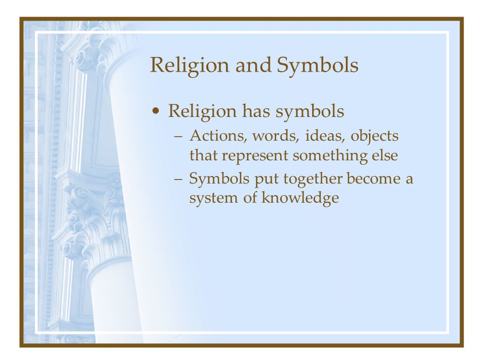 Religion and Symbols Religion has symbols