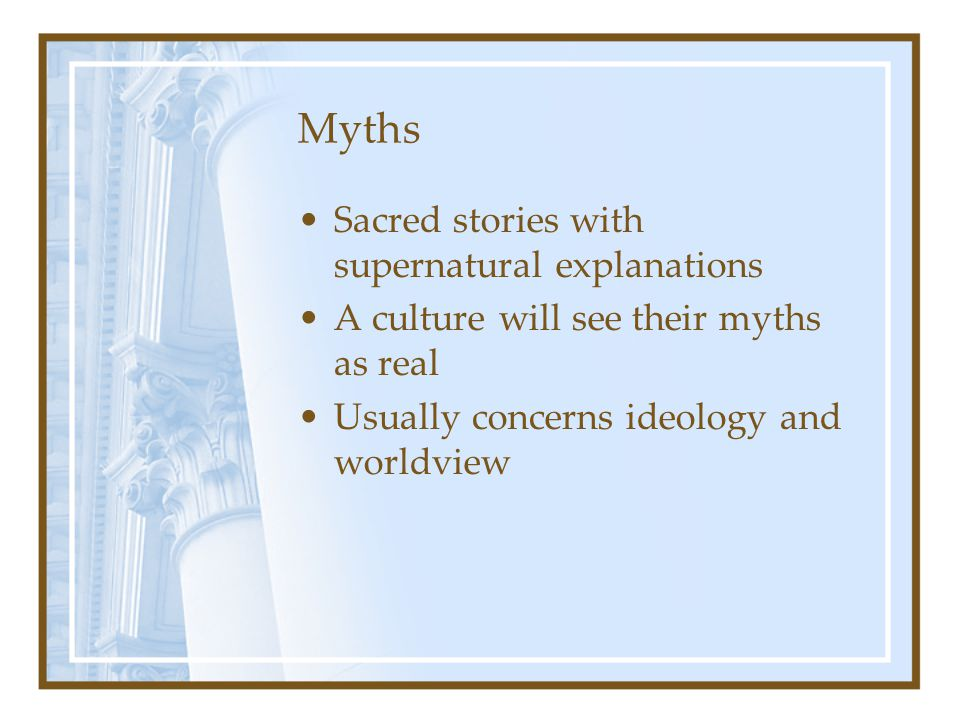 Myths Sacred stories with supernatural explanations