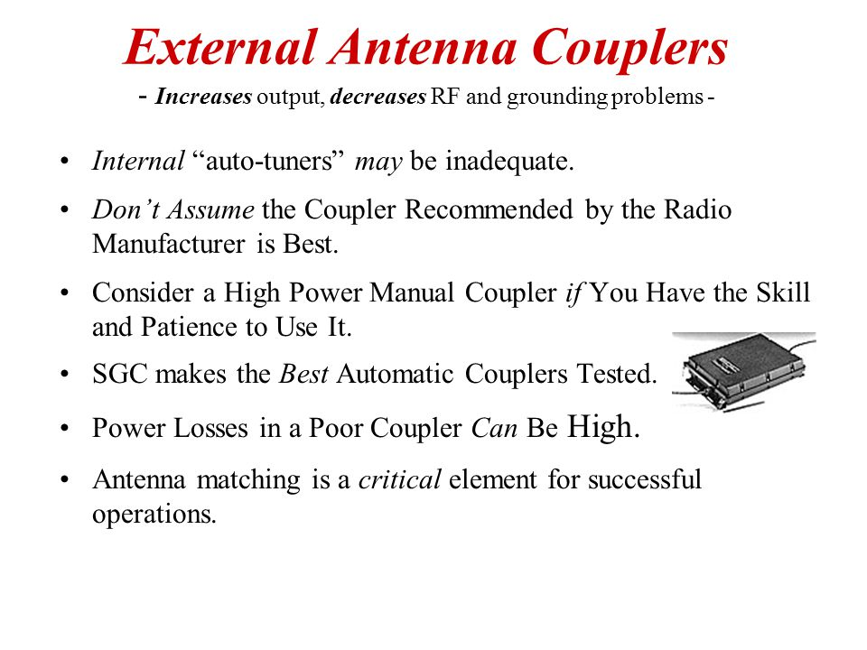 External Antenna Couplers - Increases output, decreases RF and grounding problems -