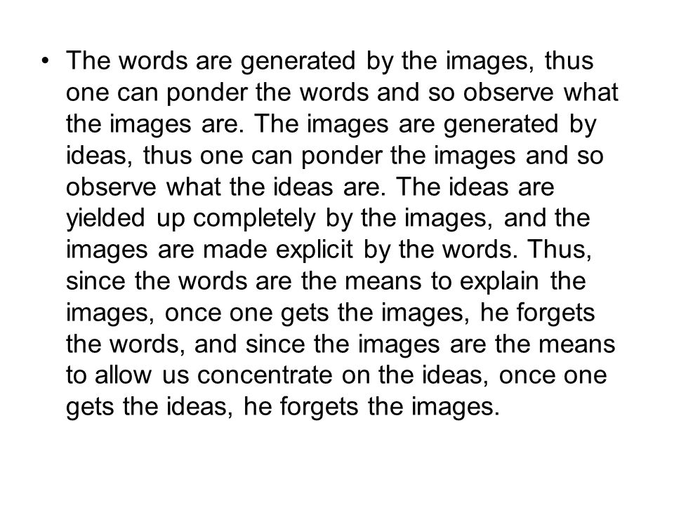 The words are generated by the images, thus one can ponder the words and so observe what the images are.
