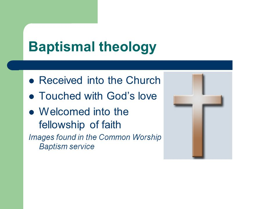 Baptismal theology Received into the Church Touched with God's love