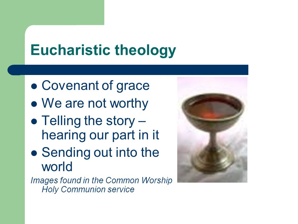 Eucharistic theology Covenant of grace We are not worthy
