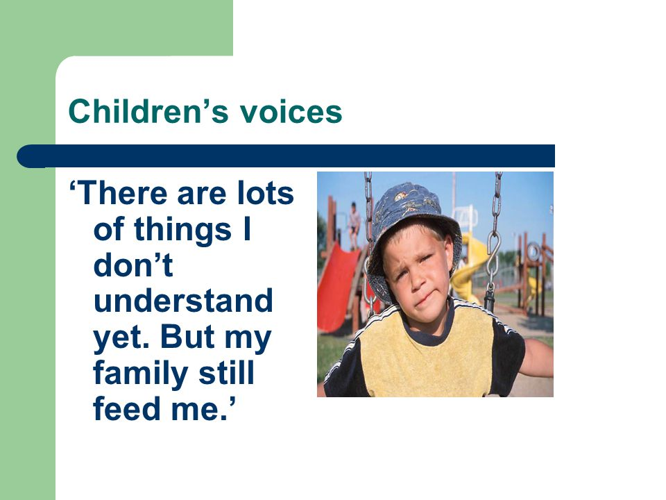 Children's voices 'There are lots of things I don't understand yet. But my family still feed me.'
