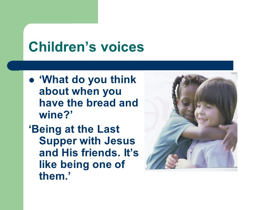 Children's voices 'What do you think about when you have the bread and wine '