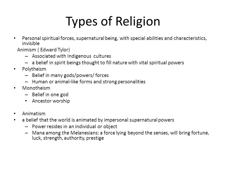 Types of Religion Personal spiritual forces, supernatural being, with special abilities and characteristics, invisible.