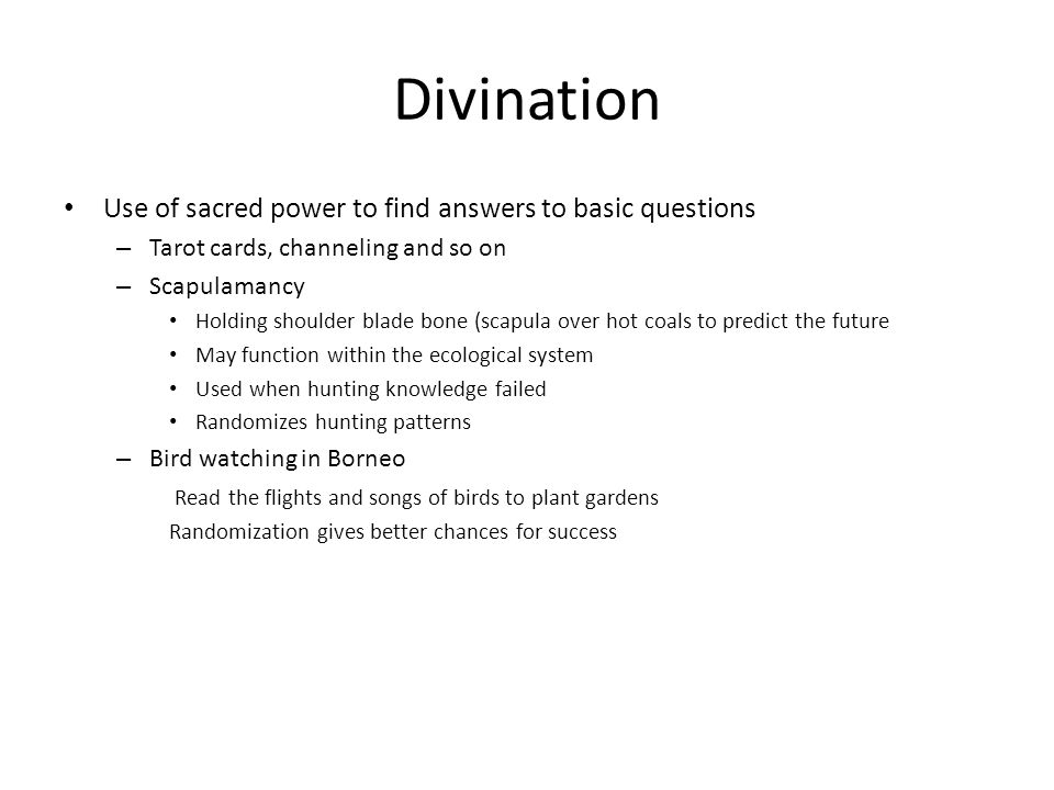 Divination Use of sacred power to find answers to basic questions