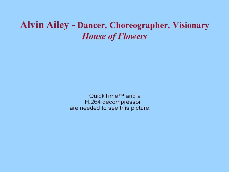 Alvin Ailey - Dancer, Choreographer, Visionary House of Flowers