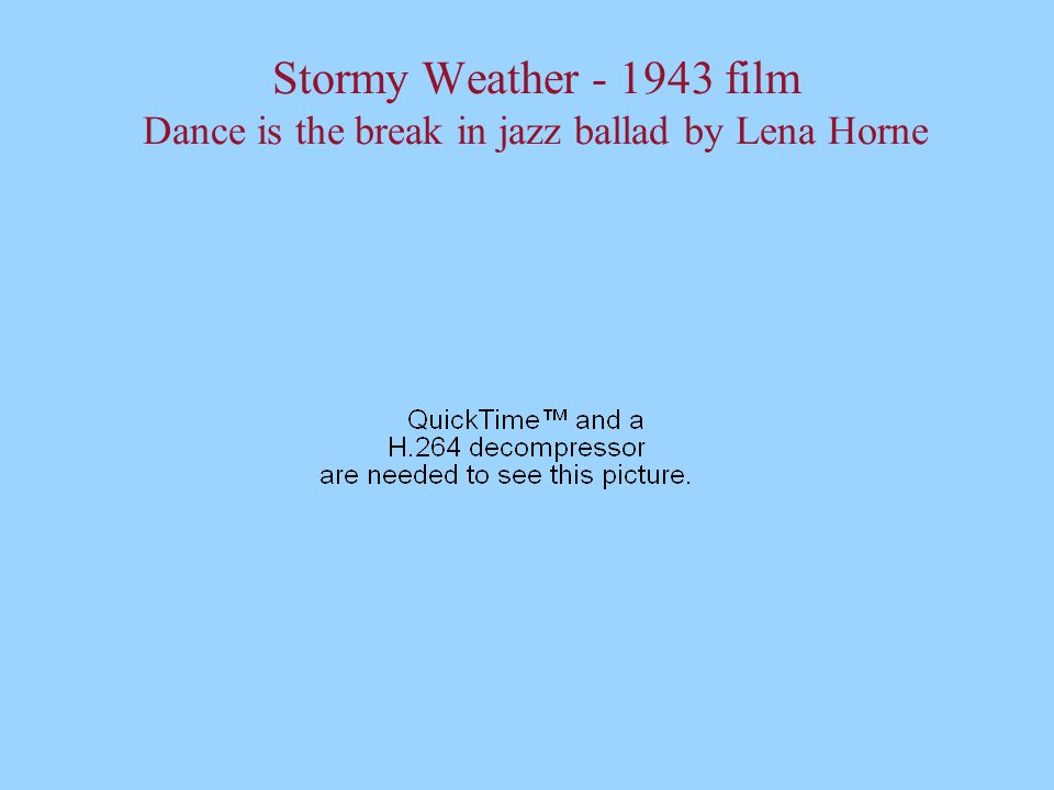 Stormy Weather - 1943 film Dance is the break in jazz ballad by Lena Horne