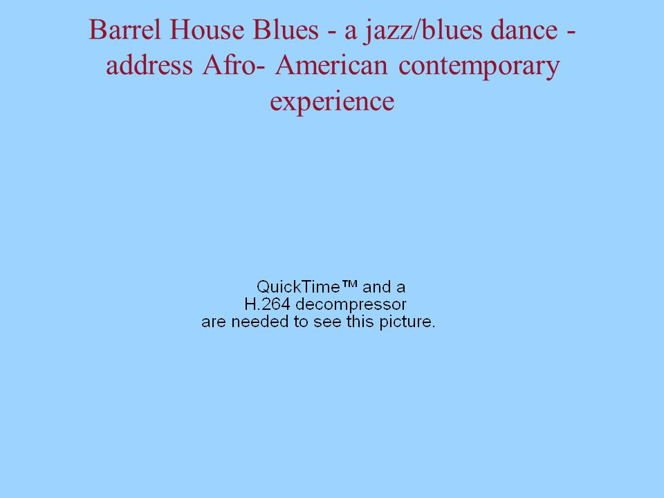 Barrel House Blues - a jazz/blues dance - address Afro- American contemporary experience