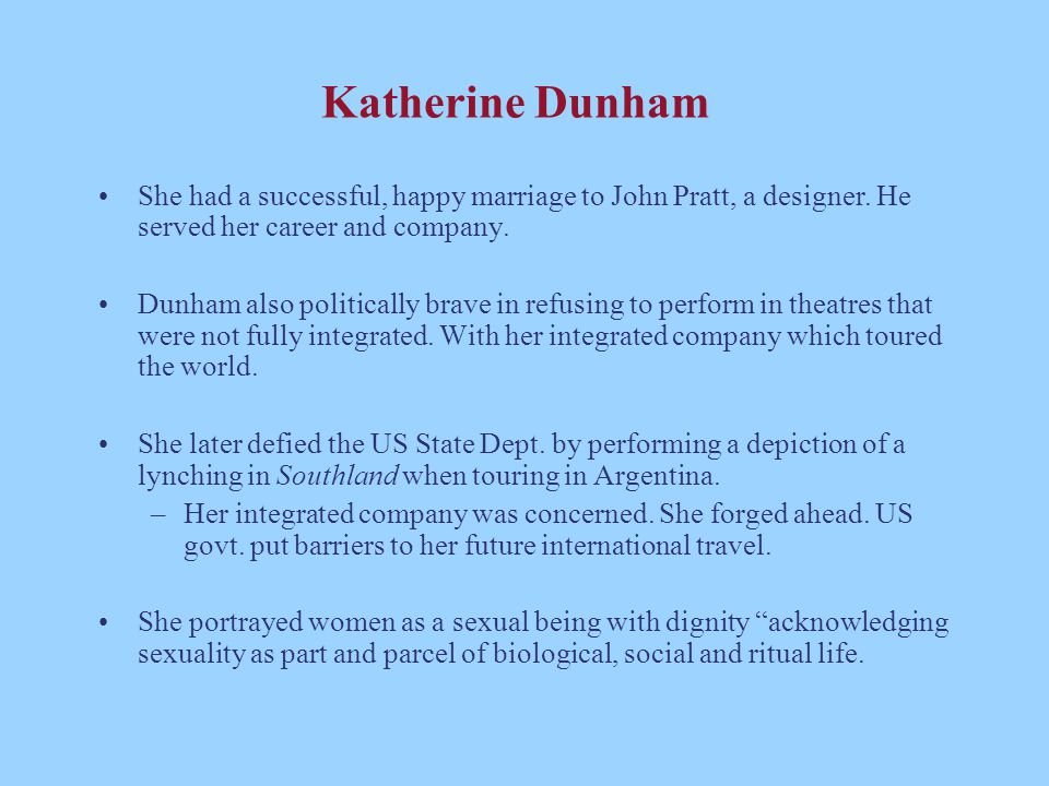 Katherine Dunham She had a successful, happy marriage to John Pratt, a designer. He served her career and company.
