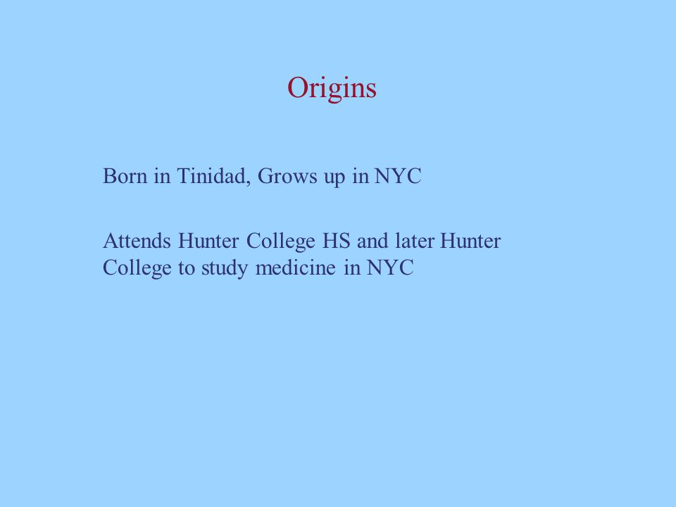 Origins Born in Tinidad, Grows up in NYC