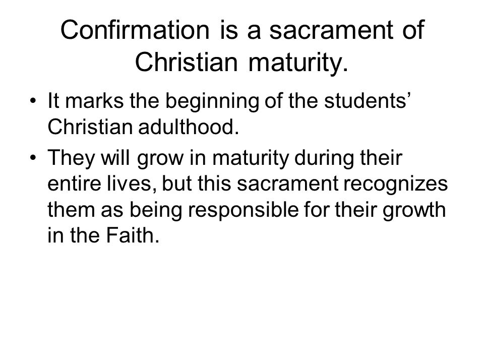 Confirmation is a sacrament of Christian maturity.