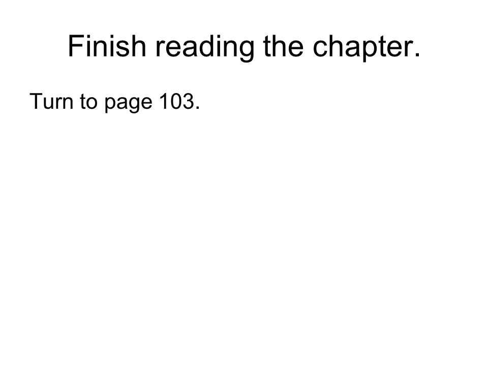 Finish reading the chapter.