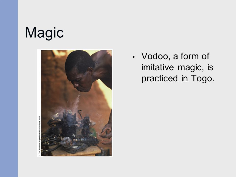 Magic Vodoo, a form of imitative magic, is practiced in Togo.