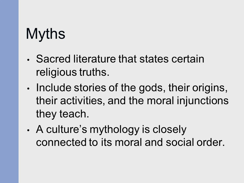 Myths Sacred literature that states certain religious truths.