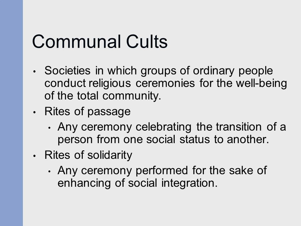 Communal Cults Societies in which groups of ordinary people conduct religious ceremonies for the well-being of the total community.