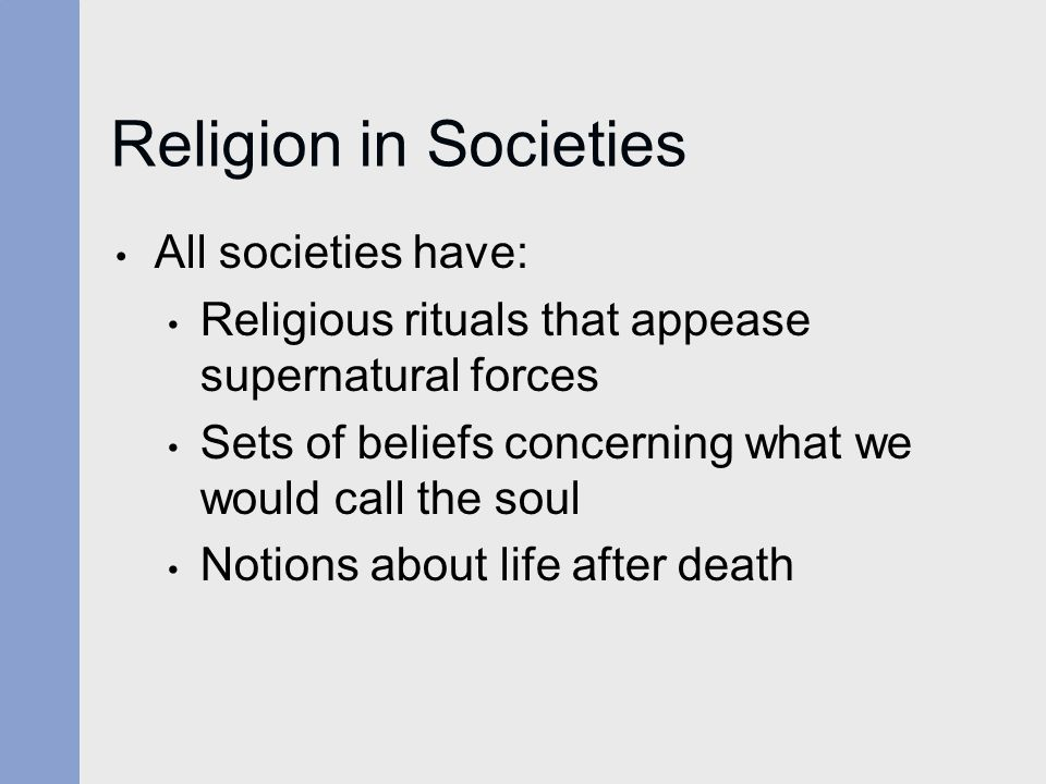 Religion in Societies All societies have: