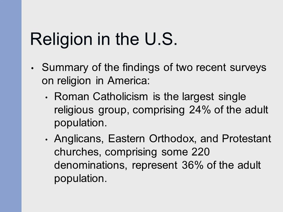 Religion in the U.S. Summary of the findings of two recent surveys on religion in America: