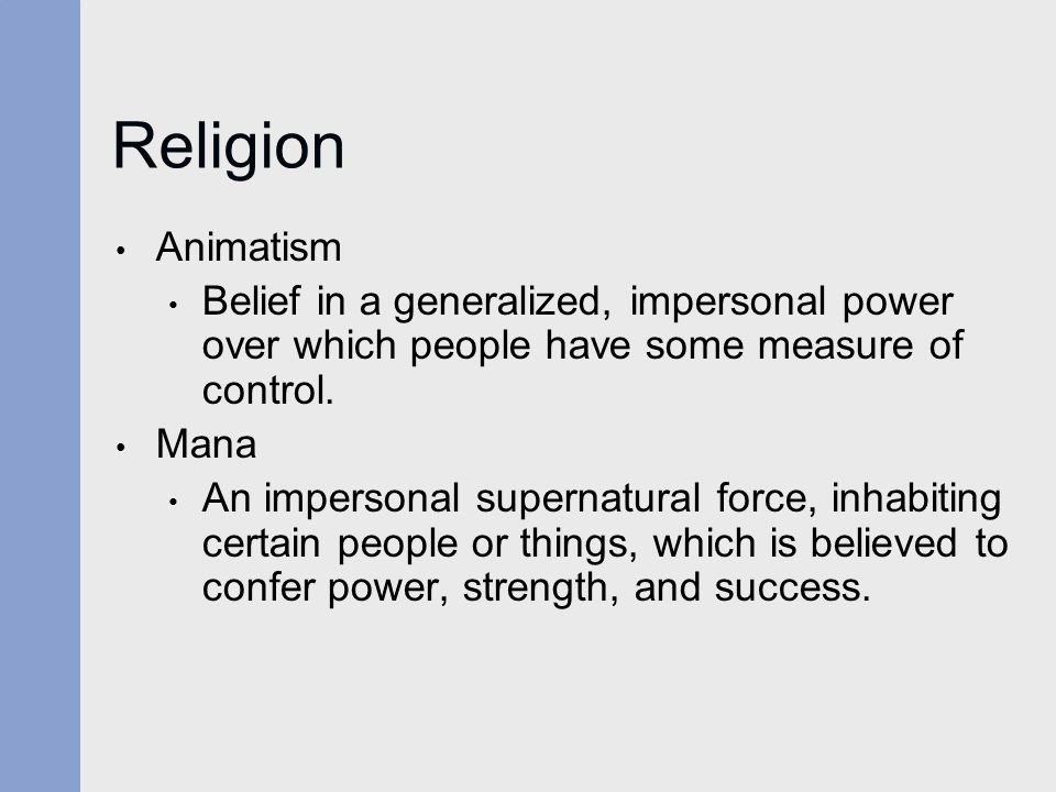 Religion Animatism. Belief in a generalized, impersonal power over which people have some measure of control.