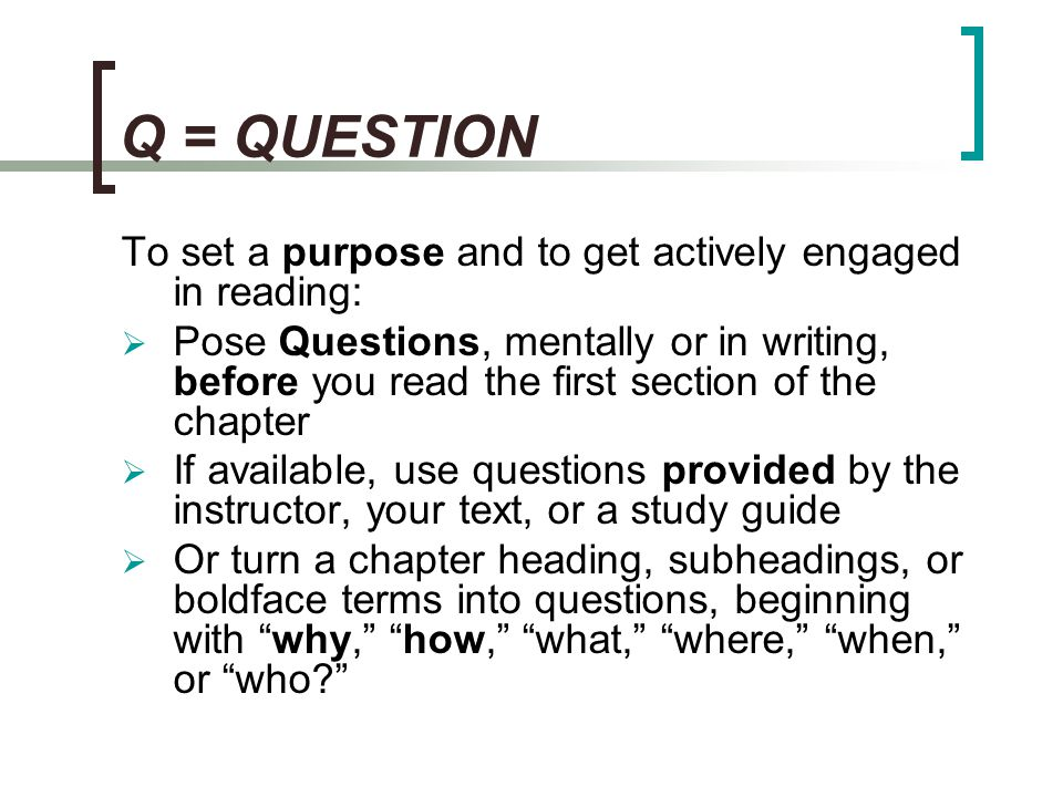 Q = QUESTION To set a purpose and to get actively engaged in reading: