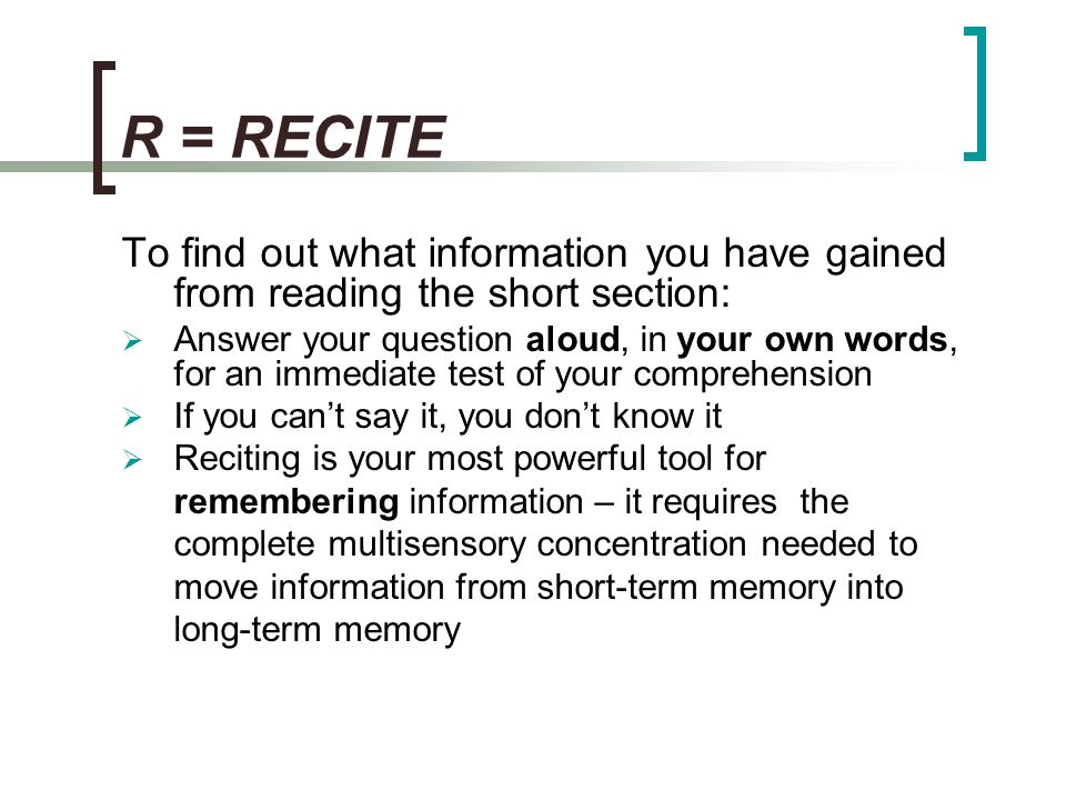 R = RECITE To find out what information you have gained from reading the short section: