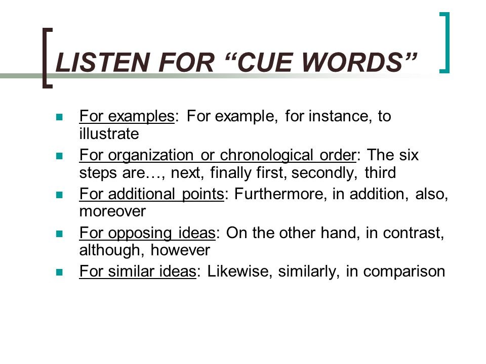LISTEN FOR CUE WORDS For examples: For example, for instance, to illustrate.