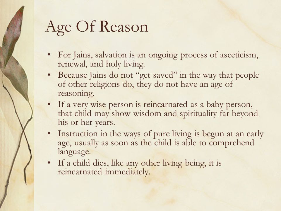 Age Of Reason For Jains, salvation is an ongoing process of asceticism, renewal, and holy living.