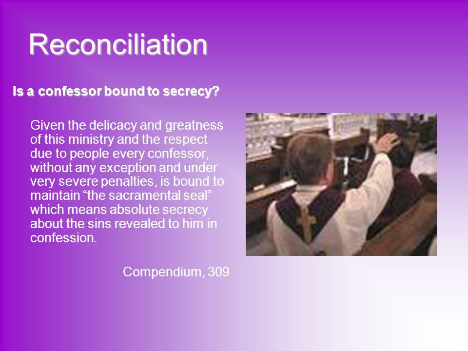 Reconciliation Is a confessor bound to secrecy
