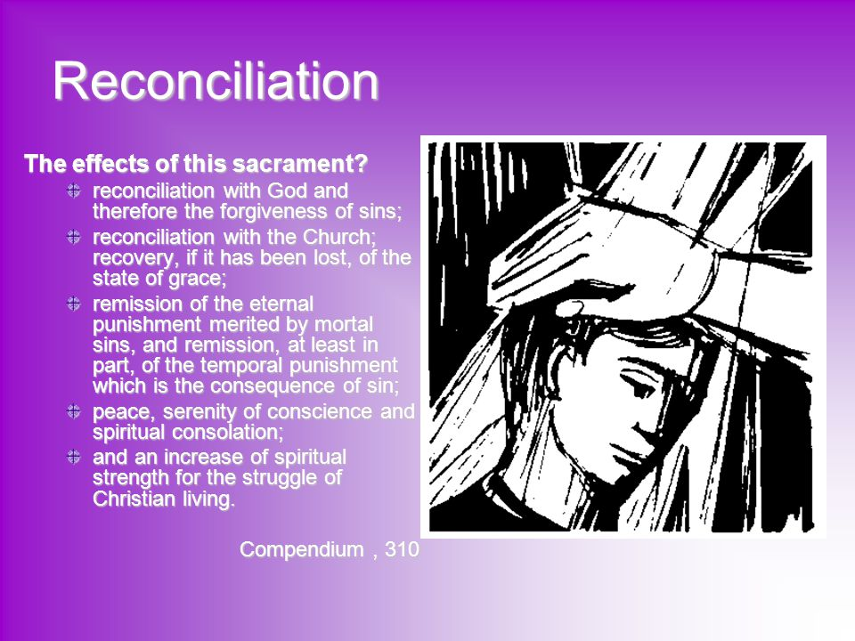 Reconciliation The effects of this sacrament