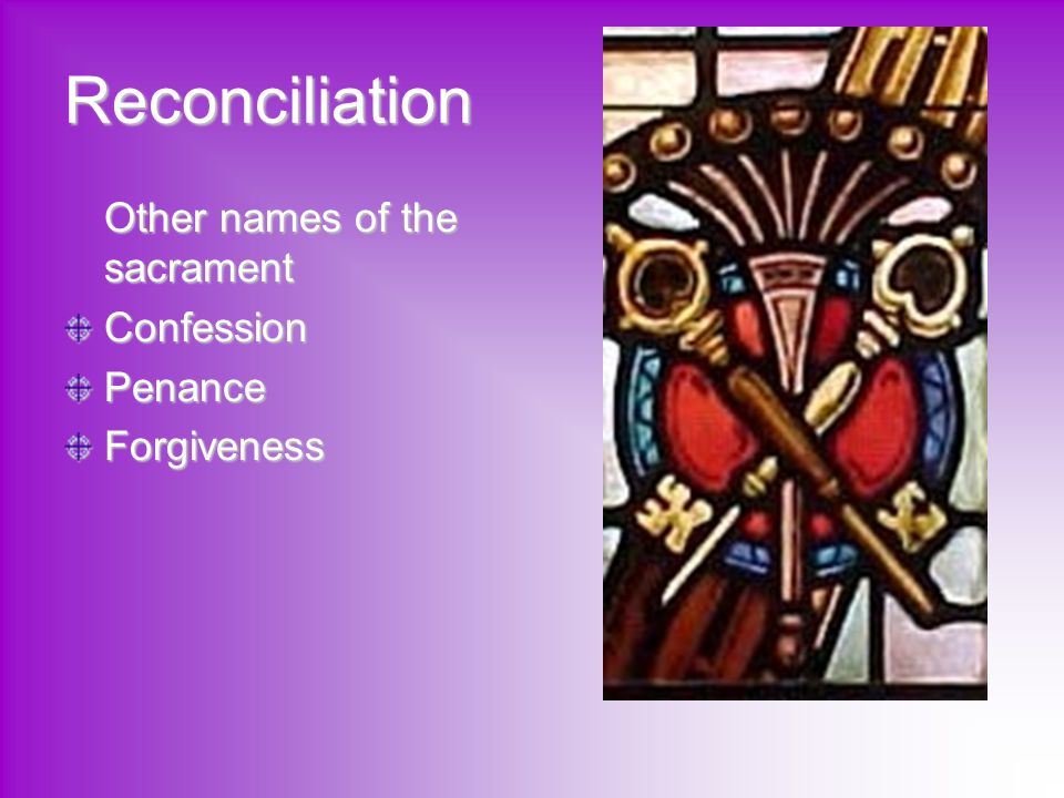 Reconciliation Other names of the sacrament Confession Penance